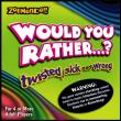 Would You Rather...? - Twisted, Sick and Wrong