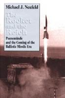 Rocket and the Reich, The - Peenemunde and the Coming of the Ballistic Missile Era