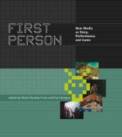 First Person - New Media as Story, Performance, and Game