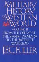 Military History of the Western World, The Vol. 2 - From the Defeat of the Spanish Armada to the Battle of Waterloo