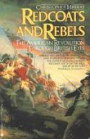 Redcoats and Rebels - The American Revolution Through British Eyes