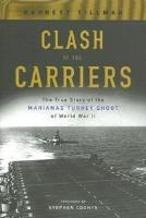 Clash of the Carriers - The True Story of the Marianas Turkey Shoot of World War II