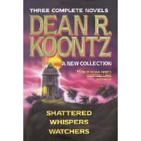 Three Complete Novels - Shattered, Whispers, Watchers