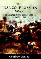 Franco-Prussian War - The German Conquest of France in 1870-1871