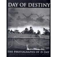 Day of Destiny - The Photographs of D-Day