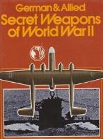 German & Allied Secret Weapons of World War II