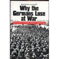 Why the Germans Lose at War - The Myth of German Military Superiority