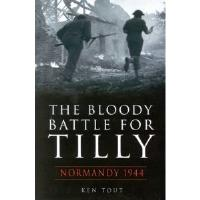Bloody Battle for Tilly, The - Normandy 1944