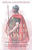 In the Name of Rome - The Men Who Won the Roman Empire