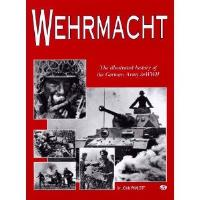 Wehrmacht - The Illustrated History of the German Army in WWII
