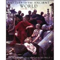 Battles of the Ancient World 1285 BC - AD 451 - From Kadesh to Catalaunian Field