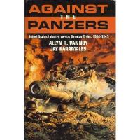 Against the Panzers - United States Infantry vs. German Tanks, 1944-1945