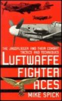 Luftwaffe Fighter Aces - The Jagdflieger and Their Combat Techniques