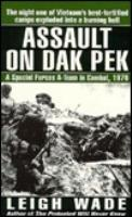 Assault on Dak Pek - A Special Forces A-Team in Combat, 1970