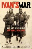 Ivan's War - Life and Death in the Red Army, 1939 - 1945