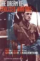 Dream of Civilized Warfare - World War I Flying Aces and the American Imagination