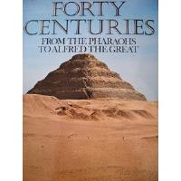 Forty Centuries - From the Pharaohs to Alfred the Great