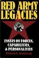 Red Army Legacies - Essays on Forces, Capabilities, & Personalities