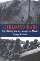 Carlson's Raid - The Daring Marine Assault on Makin