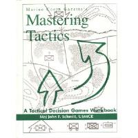 Mastering Tactics - A Tactical Decision Games Workbook