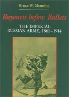 Bayonets Before Bullets - The Imperial Russian Army 1861-1914