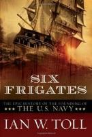 Six Frigates - The Epic History of the Founding of the U.S. Navy