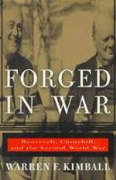 Forged in War - Roosevelt, Churchill, and the Second World War