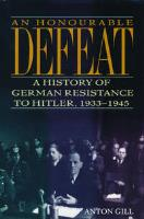 Honorable Defeat, A - A History of German Resistance to Hitler, 1933-1945