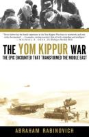 Yom Kippur War, The - The Epic Encounter That Transformed the Middle East