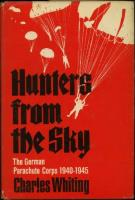 Hunters from the Sky - The History of the German Parachute Regiment, 1940-1945