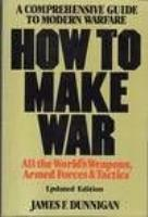 How to Make War - A Comprehensive Guide to Modern Warfare