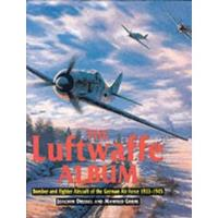 Luftwaffe Album, The - Bomber & Fighter Aircraft of the German Air Force 1933-1945