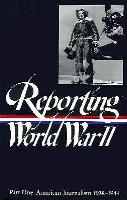 Reporting World War II Vol. 1 - American Journalism 1938-1944
