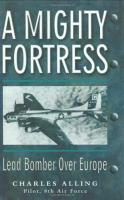 Mighty Fortress, A - Lead Bomber Over Europe
