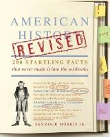American History Revised - 200 Startling Facts That Never Made It into the Textbooks