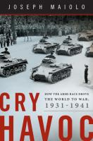 Cry Havoc - How the Arms Race Drove the World to War, 1931-1941