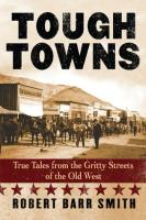 Tough Towns - True Tales from the Gritty Streets of the Old West