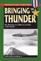 Bringing the Thunder - The Missions of a WWII B-29 Pilot in the Pacific