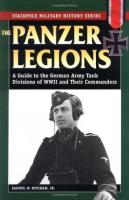 Panzer Legions, The - A Guide to the German Army Tank Divisions of World War II & Their Commanders