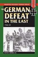 German Defeat in the East, The - 1944-45