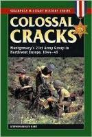 Colossal Cracks - Montgomery's 21st Army Group in Northwest Europe, 1944-45