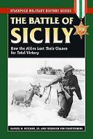 Battle of Sicily, The - How the Allies Lost Their Chance for Total Victory