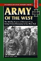 Army of the West - The Weekly Reports of German Army Group B from Normandy to the West Wall