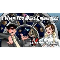 Least I Could Do Vol. 4 - I Wish You Were Chewbacca