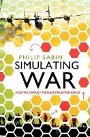 Simulating War - Studying Conflict Through Simulation Games