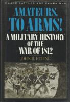 Amateurs, to Arms! - A Military History of the War of 1812