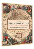 Phantom Atlas, The - The Greatest Myths, Lies, and Blunders on Maps