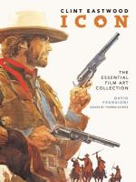 Clint Eastwood Icon - The Essential Film Art Collection