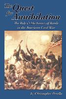 Quest for Annihilation, The - The Role & Mechanics of Battle in the American Civil War