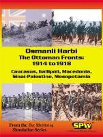 Osmanli Harbi - The Ottoman Fronts, 1914 to 1918